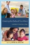 Creating the School You Want: Learning @ Tomorrow's Edge (Educational Futuristics)