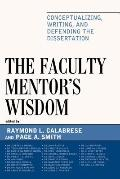 Faculty Mentor's Wisdom : Conceptualizing, Writing, and Defending the Dissertation
