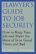 The Lawyer's Guide to Job Security: How to Keep Your Job--and Make the Most of It--in Good T...