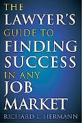 The Lawyer's Guide to Finding Success in Any Job Market