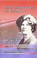 From Hester Street to Hollywood: The Life and Work of Anzia Yezierska