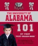 University of Alabama 101: My First Text-board-book (University 101 Board Books)