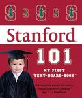 Stanford University 101 (My First Text-Board-Book)