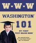 University of Washington 101 (My First Text-Board-Book)