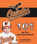 Baltimore Orioles 101: My First Team-Board-Book (Mlb 101 Board Books) (101: My First Team-Bo...