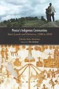 Mexico's Indigenous Communities : Their Lands and Histories, 1500-2010