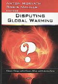 Disputing Global Warming (Climate Change and Its Causes, Effects and Prediction)
