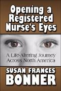 Opening a Registered Nurse's Eyes : A Life-Altering Journey Across North America