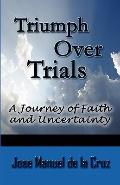 Triumph Over Trials: A Journey of Faith and Uncertainty