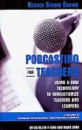 Podcasting For Teachers Using A New Technology To Revolutionize Teaching And Learning (Revis...