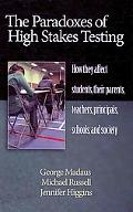 The Paradoxes of High Stakes Testing: How They Affect Students, Their Parents, Teachers, Pri...