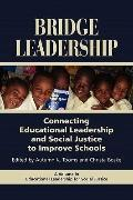 Bridge Leadership: Connecting Educational Leadership and Social Justice to Improve Schools (...