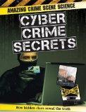 Cyber Crime Secrets (Amazing Crime Scene Science)