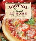 Bistro at Home : 130 Pizza & Flatbread Recipes
