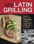 Latin Grilling : Recipes to Share, from Argentine Asado to Yucatecan Barbecue and More