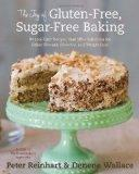 The Joy of Gluten-Free, Sugar-Free Baking: 80 Low-Carb Recipes that Offer Solutions for Celi...