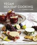 Vegan Holiday Cooking from Candle Cafe: Celebratory Menus and Recipes from New York's Premie...
