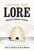 Latter-Day Lore : Mormon Folklore Studies