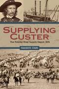 Supplying Custer : The Powder River Supply Depot 1876