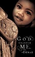 God Granted Me...