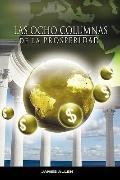 Las Ocho Columnas de la Prosperidad por James Allen autor de Como un Hombre Piensa Asi es Su...