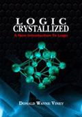 Logic Crystallized : A New Introduction to Logic: a New Introduction to Logic