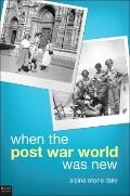 When The Post War World Was New