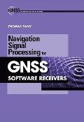 Navigation Signal Processing for GNSS Software Receivers (Gnss Technology and Applications)
