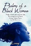 Psalms of a Black Woman : Modern Expressions of Love, Life, Encouragement and Praise Using D...