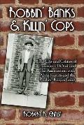 Robbin' Banks & Killin' Cops: The Life and Crimes of Lawrence DeVol and His Association with...