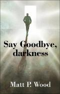 Say Goodbye, Darkness