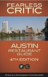 The Fearless Critic Austin Restaurant Guide, 4th Edition