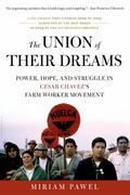 Union of Their Dreams : Power, Hope, and Struggle in Cesar Chavez's Farm Worker Movement