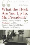 'What the Heck Are You Up To, Mr. President?': Jimmy Carter, America's 'Malaise,' and the Sp...