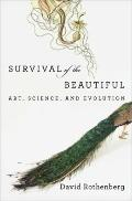 Survival of the Beautiful : Art, Science, and Evolution