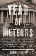Year of Meteors : Stephen Douglas, Abraham Lincoln, and the Election That Brought on the Civ...