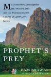 Prophet's Prey: My Seven-Year Investigation into Warren Jeffs and the Fundamentalist Church ...