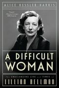 Difficult Woman : The Challenging Life and Times of Lillian Hellman