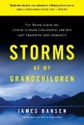 Storms of My Grandchildren : The Truth about the Coming Climate Catastrophe and Our Last Cha...