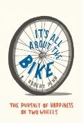 It's All about the Bike : The Pursuit of Happiness on Two Wheels