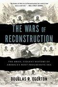Wars of Reconstruction : The Brief, Violent History of America's Most Progressive Era