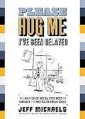 Please Hug Me--I've Been Delayed : The Only Guide You'll Ever Need to Survive the Not-So-Fri...