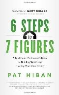 6 Steps to 7 Figures : A Real Estate Professional's Guide to Building Wealth and Creating Yo...