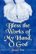 Bless the Works of My Hand, O God