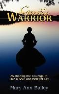 Gentle Warrior: Awakening the Courage to Live a Bold and Brilliant Life