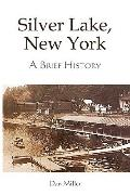 Silver Lake, New York: A Brief History