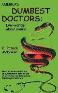 America's Dumbest Doctors: Ever wonder about yours?