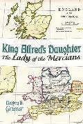King Alfred's Daughter : The Lady of the Mercians