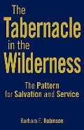 Tabernacle in the Wilderness : The Pattern for Salvation and Service