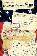 Letter Marked Free : A Powerful and Gripping Account of a Combat Soldier in WWII